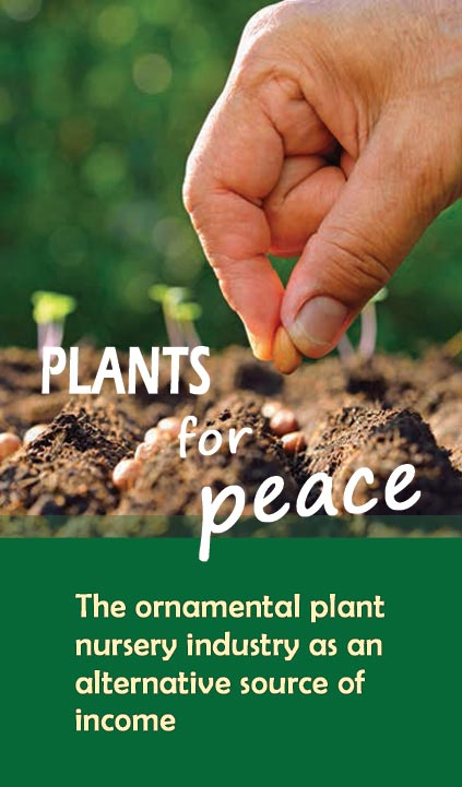 Plants for Peace - The Ornamental Plant Nursery Industry as an Alternative Source of Income
